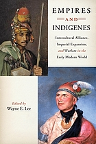 Empires and indigenes : intercultural alliance, imperial expansion, and warfare in the early modern world