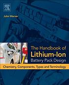 The handbook of lithium-ion battery pack design : chemistry, components, types and terminology