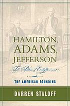 Hamilton, Adams, Jefferson : the politics of enlightenment and the American founding
