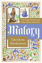 Malory : the knight who became King Arthur's chronicler