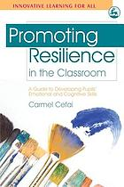 Promoting Resilience in the Classroom : a Guide to Developing Pupils' Emotional and Cognitive Skills.