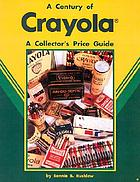 A century of Crayola collectibles : a price guide