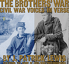 The brothers' war : Civil War voices in verse