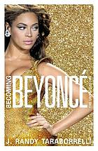 Becoming Beyonce : the biography