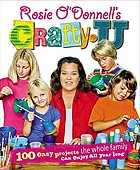 Rosie O'Donnell's crafty U : 100 easy projects the whole family can enjoy all year long