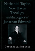 Nathaniel Taylor, new haven theology, and the legacy of Jonathan Edwards.