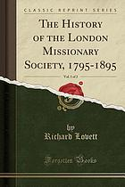 The history of the London Missionary Society, 1795-1895,