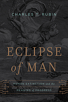 Eclipse of man : human extinction and the meaning of progress