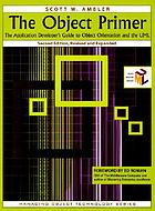 The object primer : the application developer's guide to object orientation and the UML