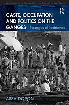 Caste, occupation and politics on the Ganges : passages of resistance