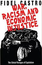War, racism and economic injustice : the global ravages of capitalism