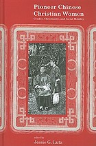 Pioneer Chinese Christian women : gender, Christianity, and social mobility