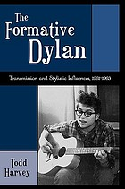 The formative Dylan : transmission and stylistic influences, 1961-1963