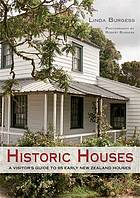 Historic houses : a visitor's guide to 65 early New Zealand homes