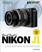 David Busch's Nikon J1 guide to digital movie making and still photography