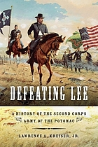 Defeating Lee: a history of the Second Corps, Army of the Potomac