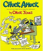 Chuck amuck : the life and times of an animated cartoonist