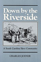Down by the riverside : a South Carolina slave community