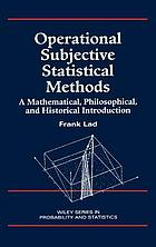Operational subjective statistical methods : a mathematical, philosophical, and historical introduction