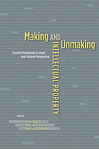 Making and unmaking intellectual property : creative production in legal and cultural perspective