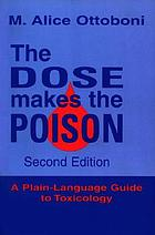 The dose makes the poison : a plain-language guide to toxicology