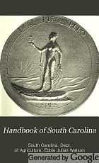 Handbook of South Carolina; resources, institutions and industries of the state; a summary of the statistics of agriculture, manufactures, geography, climate, geology and physiography, minerals and mining, education, transportation, commerce, government, etc, etc.