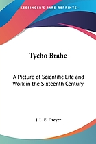 Tycho Brahe : a picture of scientific life and work in the sixteenth century