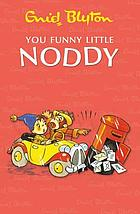 You funny little Noddy