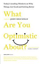 What are you optimistic about? : today's leading thinkers on why things are good and getting better
