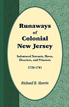 Runaways of colonial New Jersey : indentured servants, slaves, deserters, and prisoners, 1720-1781