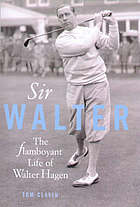 Sir Walter : the flamboyant life of Walter Hagen