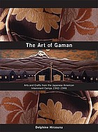 The art of gaman : arts and crafts from the Japanese American internment camps, 1942-1946