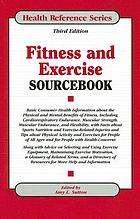 Fitness and exercise sourcebook : basic consumer health information about the physical and mental benefits of fitness, including cardiorespiratory endurance, muscular strength, muscular endurance, and flexibility, with facts about sports nutrition and exercise-related injuries and tips about physical activity and exercises for people of all ages and for people with health concerns ; along with advice on selecting and using exercise equipment, maintaining exercise motivation, a glossary of related terms, and a directory of resources for more help and information