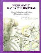 When Molly was in the hospital : a book for brothers and sisters of hospitalized children