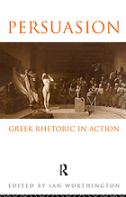 Persuasion : Greek rhetoric in action