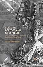Culture, politics and governing : the contemporary ascetics of knowledge production