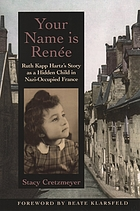 Your name is Renée : Ruth Kapp Hartz's story as a hidden child in Nazi-occupied France