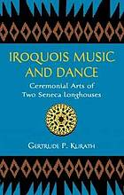 Iroquois music and dance : ceremonial arts of two Seneca longhouses