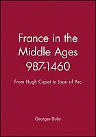 France in the Middle Ages 987-1460 : from Hugh Capet to Joan of Arc