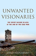 Unwanted visionaries : the Soviet failure in Asia at the end of the Cold War