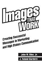Images that work : creating successful messages in marketing and high stakes communication