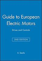 Guide to European electric motors : drives and controls : the practical reference book on electric motors, drives, controls and ancillary equipment, including a comprehensive buyers' guide to European manufacturers and suppliers