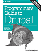 Programmer's guide to Drupal : principles, practices, and pitfalls