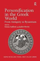 Personification in the Greek world : from antiquity to Byzantium