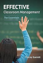 Effective classroom management : the essentials