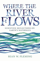 Where the river flows : scientific reflections on Earth's waterways