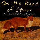 On the road of stars : Native American night poems and sleep charms