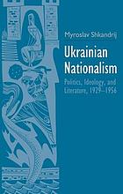 Ukrainian nationalism : politics, ideology, and literature, 1929-1956