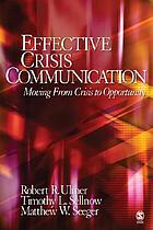 Effective crisis communication : moving from crisis to opportunity