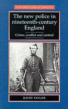 The new police in nineteenth-century England : crime, conflict, and control